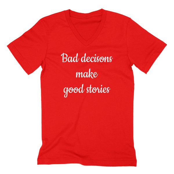 Bad decisions make good stories, funny saying, lifestyle, make a story, cool gift idea  V Neck T Shirt