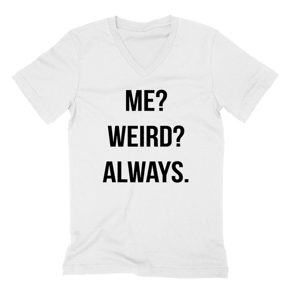 Me weird always funny cool trending birthday gift ideas for her for him  slogan saying  V Neck T Shirt