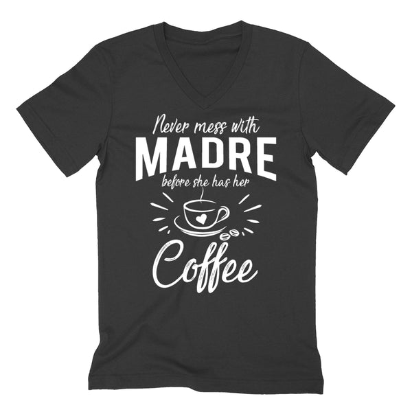Never mess with madre before she has her coffee birthday christmas holiday gift ideas for grandma V Neck T Shirt