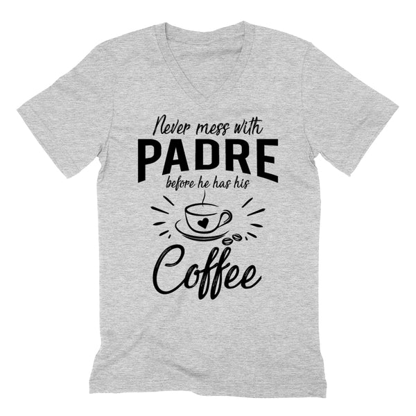 Never mess with padre before he has his coffee birthday christmas holiday gift ideas for grandpa V Neck T Shirt