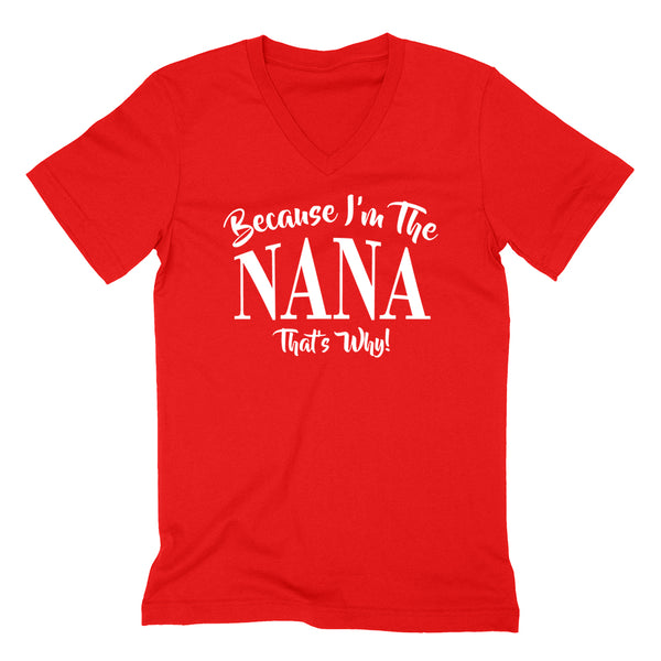 Because I'm the  nana that's why funny family grandparents birthday holiday V Neck T Shirt