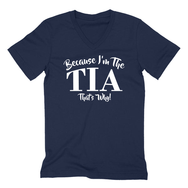 Because I'm the  tia that's why funny family grandparents birthday holiday V Neck T Shirt