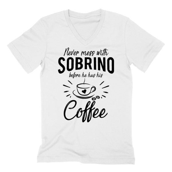 Never mess with sobrino before he has his coffee funny gift ideas  grandparents day birthday gift  V Neck T Shirt