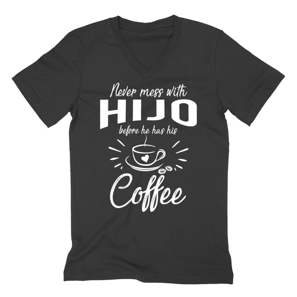 Never mess with hijo before he has his coffee, funny gift ideas, birthday gift for him, best son V Neck T Shirt
