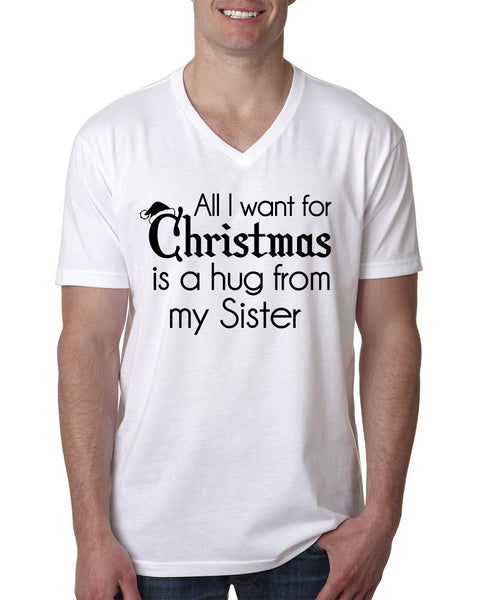 All I want for Christmas is a hug from my sister V Neck T Shirt
