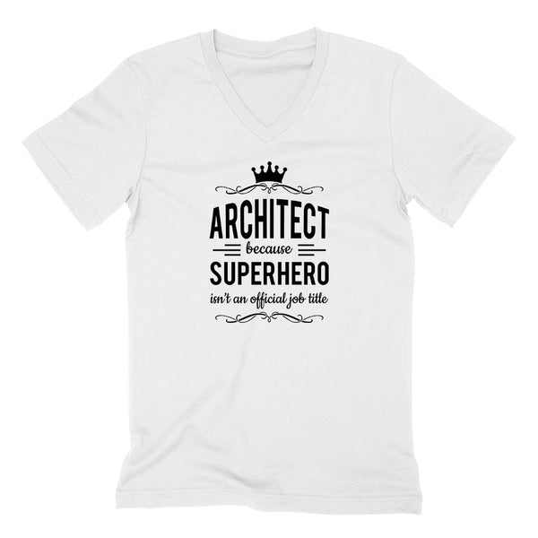 Architect because superhero isn't an official job title  V Neck T Shirt