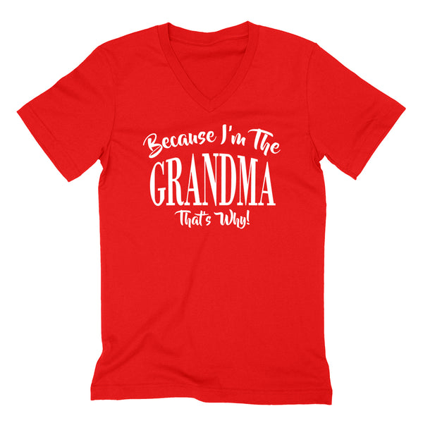 Because I'm the grandma that's why funny family grandparents birthday holiday V Neck T Shirt