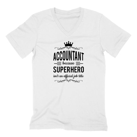 Accountant because superhero isn't an official job title  V Neck T Shirt