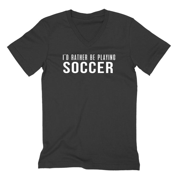 I'd rather be playing soccer  V Neck T Shirt
