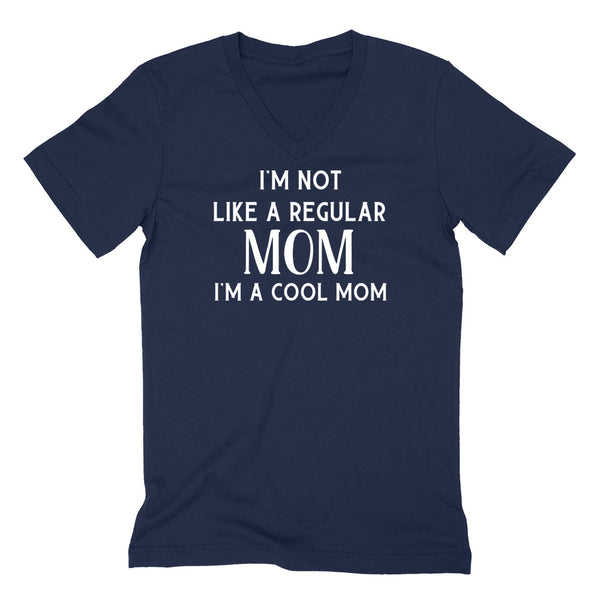 I'm not like a regular mom I'm a cool mom V Neck T Shirt
