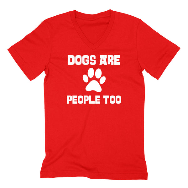Dogs are people too V Neck T Shirt