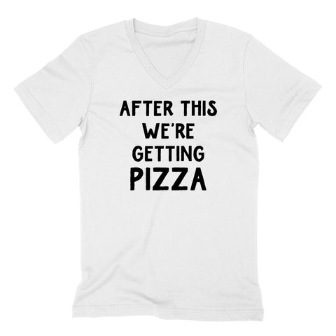 After this we're getting pizza, funny pizza lover gift, food lover, birthday graphic  V Neck T Shirt