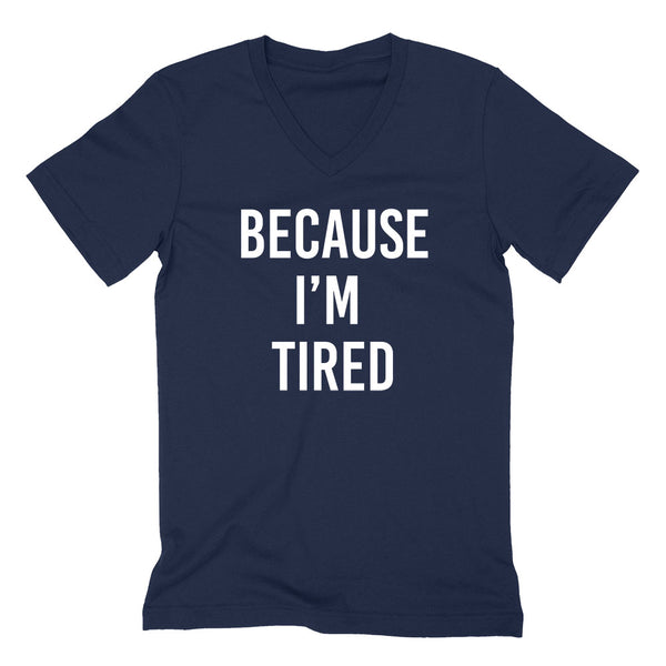 Because I'm tired, funny tired saying, mom life, mommin', funny graphic mom V Neck T Shirt