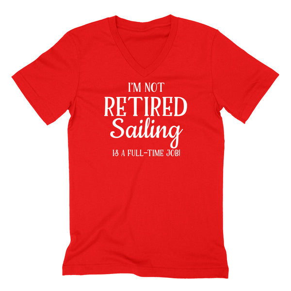 I'm not retired  sailing is  a full time job  V Neck T Shirt