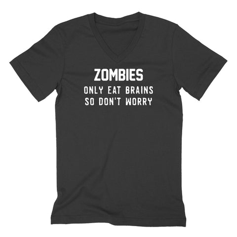 Zombies only eat brains so don't worry V Neck T Shirt