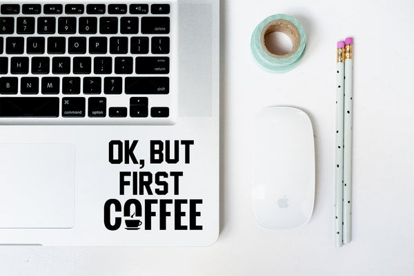 Ok, But First Coffee Sticker