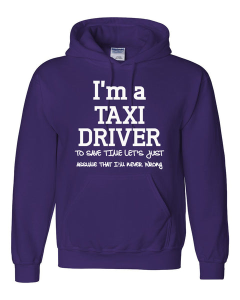 I am a taxi driver to save time let's just assume that I am never wrong Hoodie