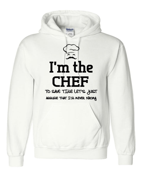 I am the chef  to save time let's just assume that I am never wrong Hoodie