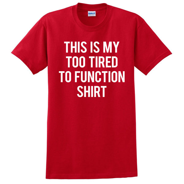 this is my too tired ... T Shirt