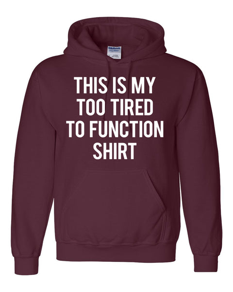This is my too tired to function shirt Hoodie