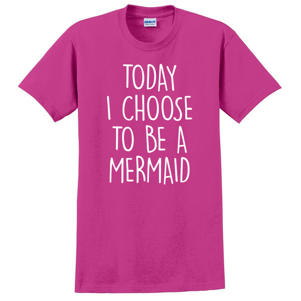 today i choose to be a mermaid T Shirt