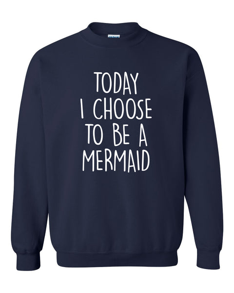 Today I choose to be a mermaid Crewneck Sweatshirt