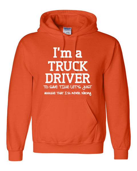 I am a truck driver to save time let's just assume that I am never wrong Hoodie