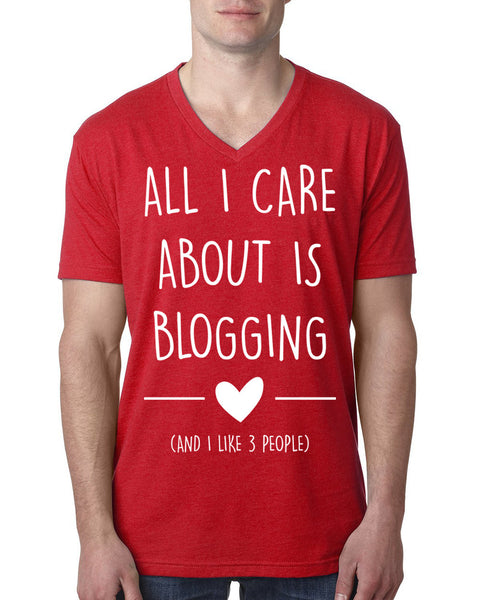 All I care about is blogging V Neck T Shirt