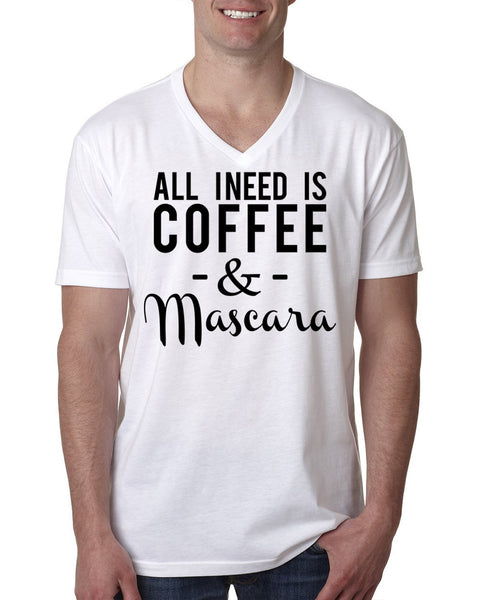 All I need is coffee and mascara V Neck T Shirt
