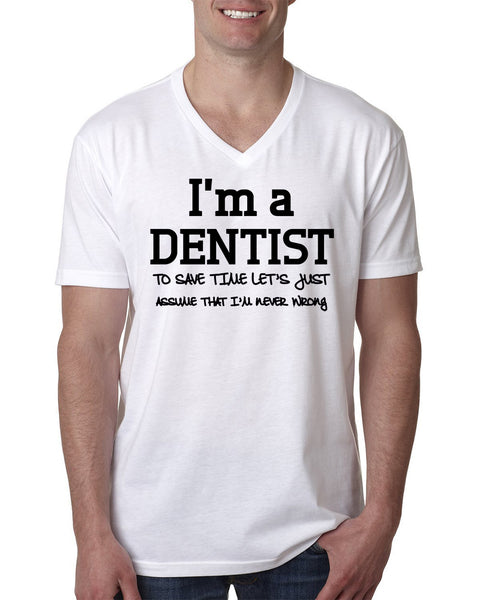 I am a dentist to save time let's just assume that I am never wrong V Neck T Shirt
