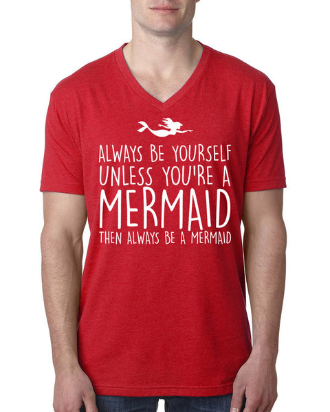 Always be yoursel unless you're a mermaid then always be mermaid V Neck T Shirt