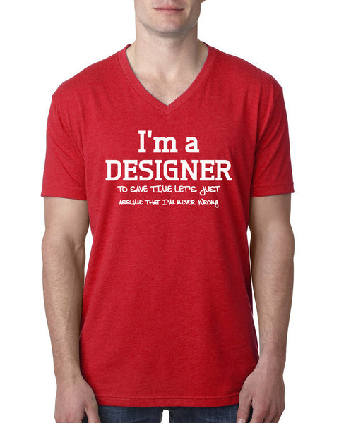 I am a designer to save time let's just assume that I am never wrong V Neck T Shirt