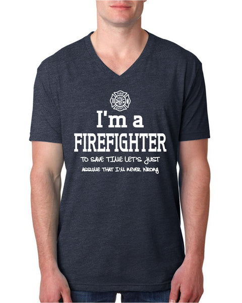I am a firefighter to save time let's just assume that I am never wrong V Neck T Shirt