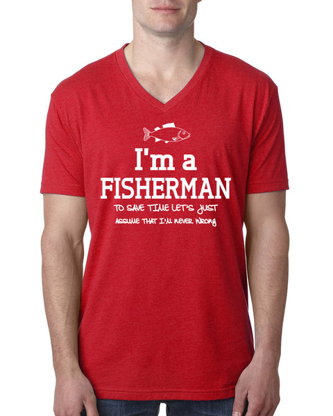 I am a fisherman to save time let's just assume that I am never wrong V Neck T Shirt