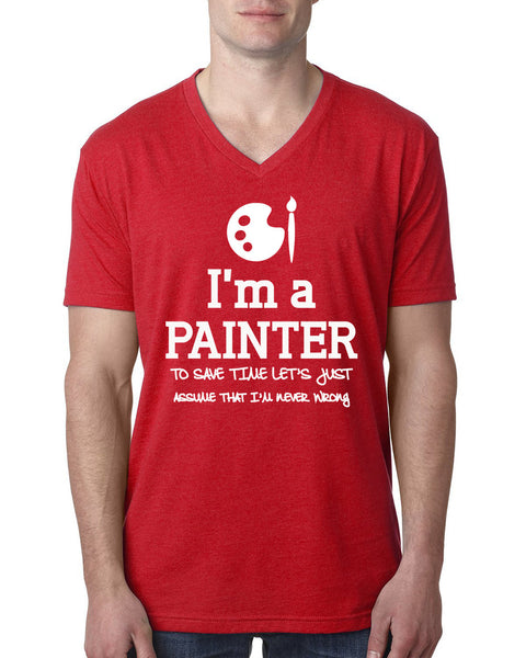 I am a painter to save time let's just assume that I am never wrong V Neck T Shirt