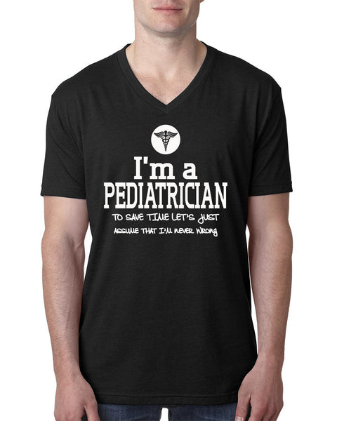 I am a pediatrician to save time let's just assume that I am never wrong V Neck T Shirt