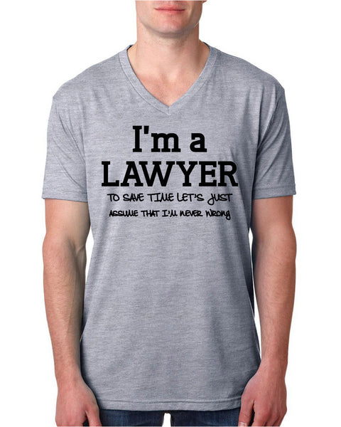 I am a lawyer to save time let's just assume that I am never wrong V Neck T Shirt