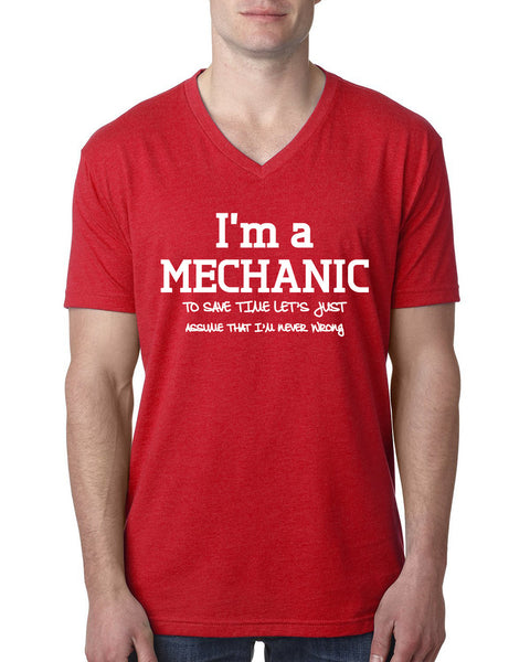 I am a mechanic to save time let's just assume that I am never wrong V Neck T Shirt