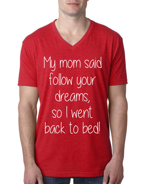 My mom said follow your dreams, so I went back to bed V Neck T Shirt