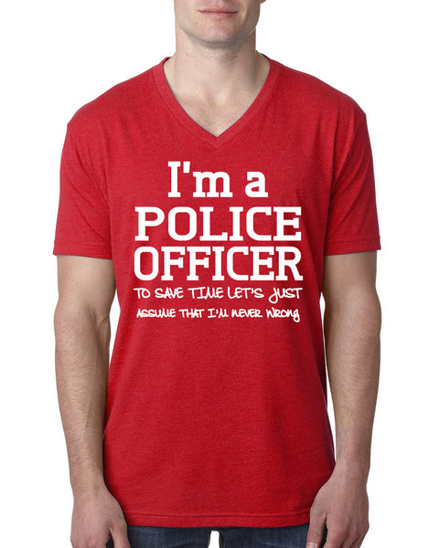 I am a police officer to save time let's just assume that I am never wrong V Neck T Shirt