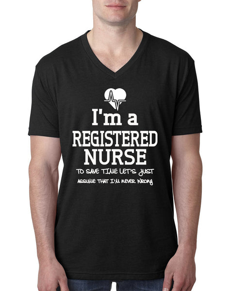 I am a registered nurse to save time let's just assume that I am never wrong V Neck T Shirt