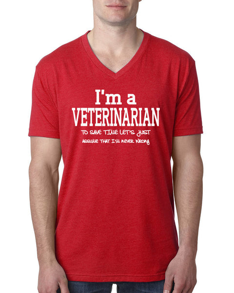 I am a veterinarian to save time let's just assume that I am never wrong V Neck T Shirt
