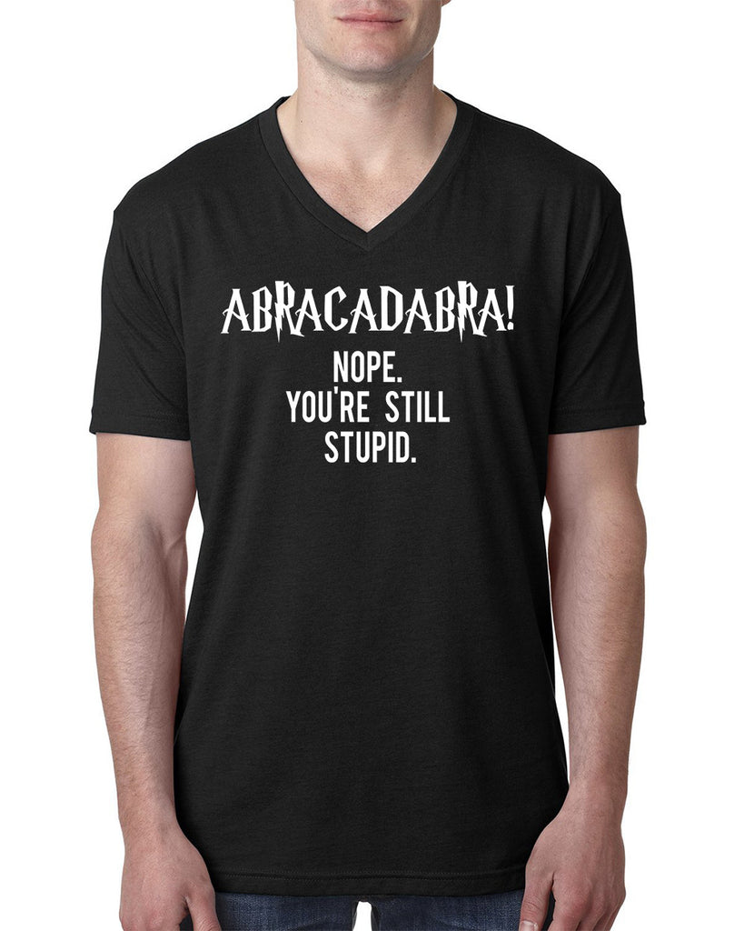 Abracadabra! Nope you are still stupid V Neck T Shirt