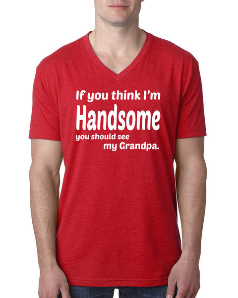 If you think I'm handsome you should see my grandpa V Neck T Shirt