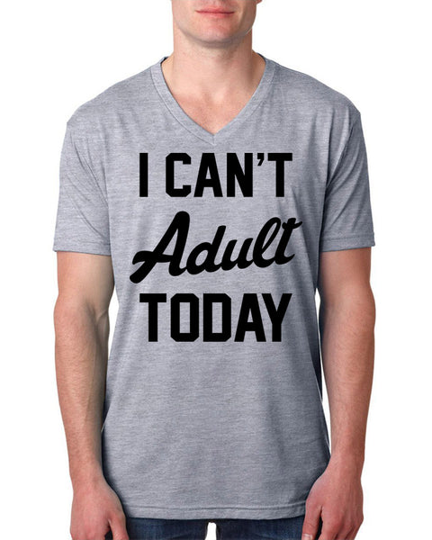 I can't adult today V Neck T Shirt