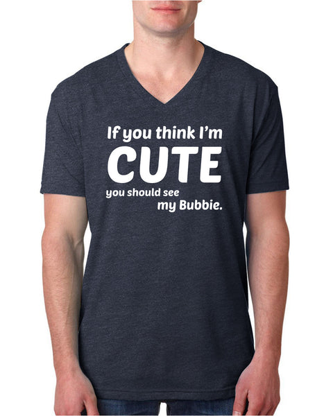 If you think I'm cute you should see my bubbie V Neck T Shirt