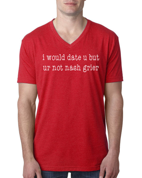 I would date u but ur not nash grier V Neck T Shirt