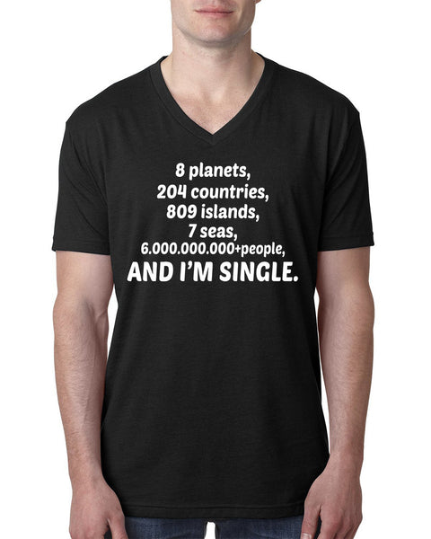 8 planets, 204 countries, 809 islands, 7 seas and 6.000.000.000+people and I'm single V Neck T Shirt