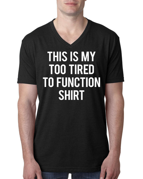 This is my too tired to function  V Neck T Shirt