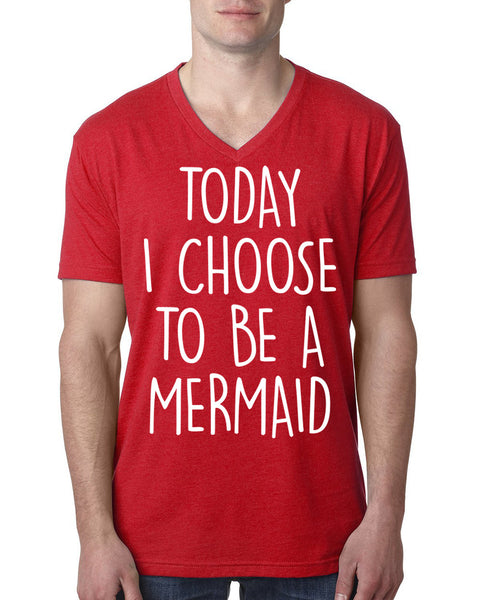 Today I choose to be a mermaid V Neck T Shirt